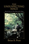 The Unsuspecting Mage by Brian S. Pratt