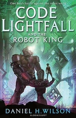 Code Lightfall and the Robot King by Daniel H. Wilson