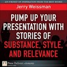 Pump Up Your Presentation with Stories of Substance, Style, and Relevance