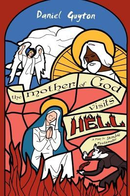 The Mother of God Visits Hell (a Play in Iambic Pentameter)