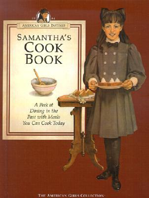 Samantha's Cookbook: A Peek at Dining in the Past with Meals You Can Cook Today