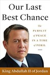 Our Last Best Chance by Abdullah II