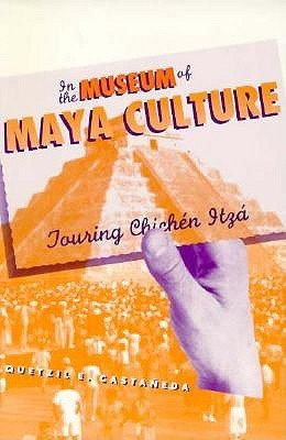 In the Museum of Maya Culture by Quetzil E. Castaneda