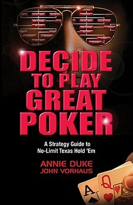 Decide to Play Great Poker: A Strategy Guide to No-Limit Texas hold