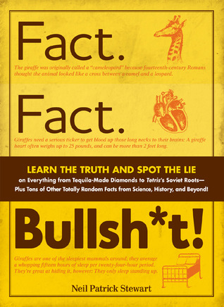Free online download Fact. Fact. Bullsht!: Learn the Truth and Spot the Lie on Everything from Tequila-Made Diamonds to Tetris's Soviet Roots - Plus Tons of Other Totally Random Facts from Science, History and Beyond! MOBI by Neil Patrick Stewart