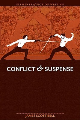 Elements of Fiction Writing - Conflict and Suspense by James Scott Bell