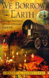 We Borrow the Earth: An Intimate Portrait of the Gypsy Shamanic Tradition and Culture