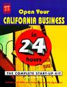 Open Your California Business In 24 Hours: The Complete Start Up Kit