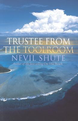 Trustee from the Toolroom - Nevil Shute