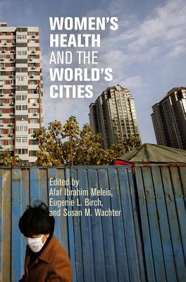 Women's Health and the World's Cities by Afaf Ibrahim Meleis