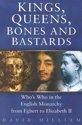 Kings, Queens, Bones and Bastards by David Hilliam