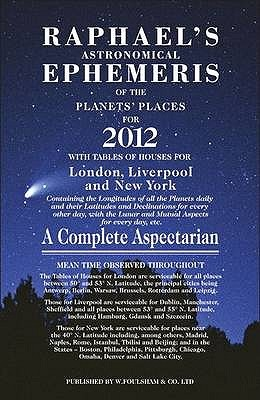Raphael's Astronomical Ephemeris of the Planets' Places for 2012: A Complete Aspectarian..