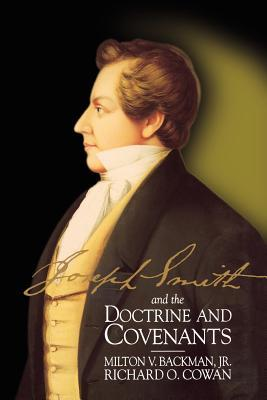 Joseph Smith and the Doctrine and Covenants by Richard O. Cowan