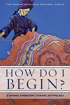How Do I Begin? by Hmong American Writers' Circle