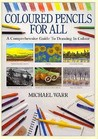 Coloured Pencils For All: A Comprehensive Guide To Drawing In Colour