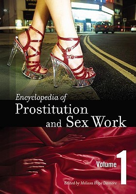 Encyclopedia Of Prostitution And Sex Work by Melissa Hope Ditmore