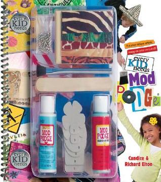 Every Kid Needs Mod Podge by Candice Elton