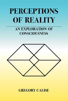 Perceptions of Reality: An Exploration of Consciousness
