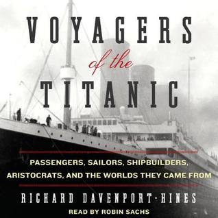 Voyagers of the Titanic: Passengers, Sailors, Shipbuilders, Arist