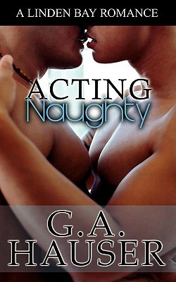 Acting Naughty by G.A. Hauser