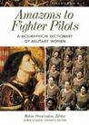Amazons to Fighter Pilots: A Biographical Dictionary of Military Women, Volume 2, R-Z