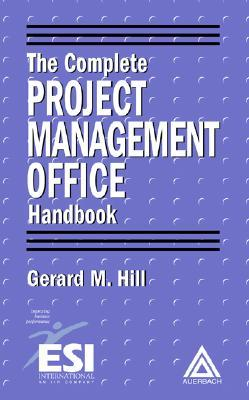 The Complete Project Management Office Handbook by Gerard M. Hill