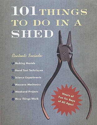 101 Things to Do in a Shed. Rob Beattie