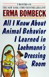 All I Know About Animal Behavior I Learned In Loehmann's Dres... by Erma Bombeck