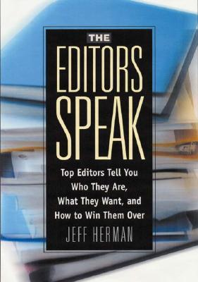 The Editors Speak: 500 Top Book Editors Tell You Who They Are, What They Want And How To Win Them Over