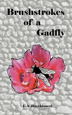 Brushstrokes of a Gadfly by E.A. Bucchianeri
