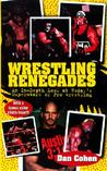 Wrestling Renegades: An In-Depth Look at Today's Superstars of Pro Wrestling