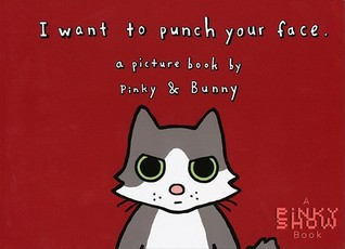 I Want to Punch Your Face: A Picture Book