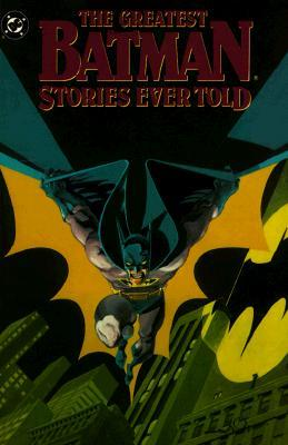 The Greatest Batman Stories Ever Told by Bill Finger