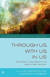 Through Us, with Us, in Us: Relational Theologies in the Twenty-first Century (Controversies in Contextual Theology)