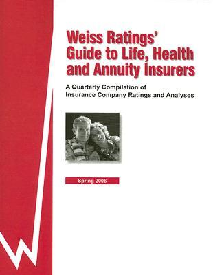 Weiss Ratings' Guide to Life, Health and Annuity Insurers: A Quarterly Compilation of Insurance Company Ratings and Analyses