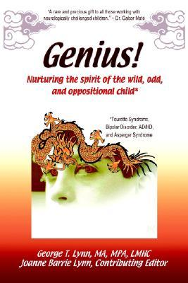 Genius!: Nurturing the Spirit of the Wild, Odd, and Oppositional Child