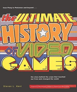 The Ultimate History of Video Games: From Pong to Pokemon and Beyond--The Story Behind the Craze That Touched Our Lives and Changed the World