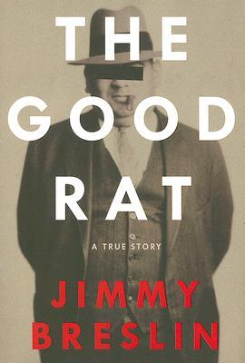 The Good Rat by Jimmy Breslin