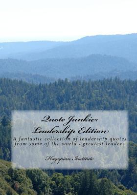 Quote Junkie: Leadership Edition: A Fantastic Collection of Leadership Quotes from Some of the World's Greatest Leaders