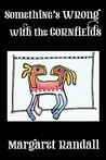 Something's Wrong with the Cornfields