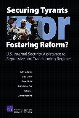 Securing Tyrants or Fostering Reform? U.S. Internal Security Assistance to Repressive and Transitioning Regimes