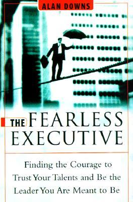 The Fearless Executive by Alan Downs