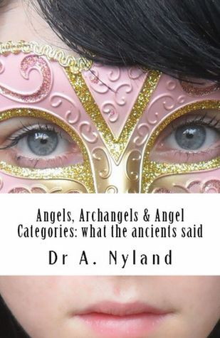 Angels, Archangels and Angel Categories by Ann Nyland
