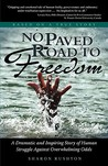 No Paved Road to Freedom - A Dramatic and Inspiring Story of Human Struggle Against Overwhelming Odds - Based on a True Story