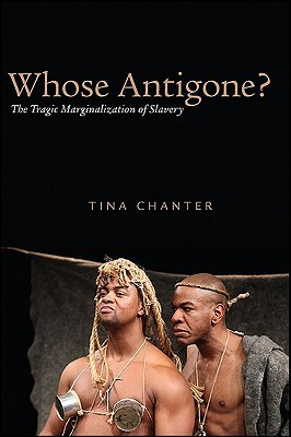 Whose Antigone? by Tina Chanter
