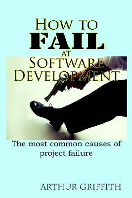 How to Fail at Software Development
