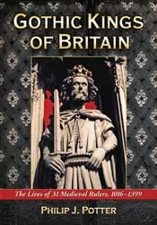 Gothic Kings of Britain The Lives of 31 Medieval Rulers, 1016... by Philip J. Potter