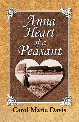 Anna Heart of a Peasant by Carol Marie Davis