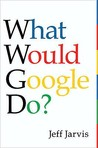 What Would Google Do?. Jeff Jarvis