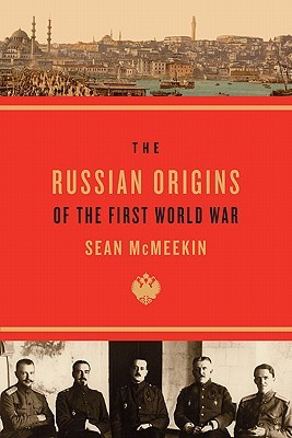 The Russian Origins of the First World War by Sean McMeekin